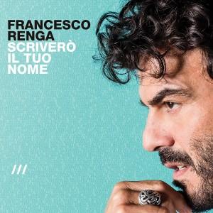 FRANCESCO RENGA – Scriverò Il Tuo Nome