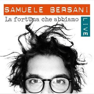 SAMUELE BERSANI – La Fortuna Che Abbiamo Live