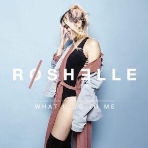 ROSHELLE – What U Do To Me