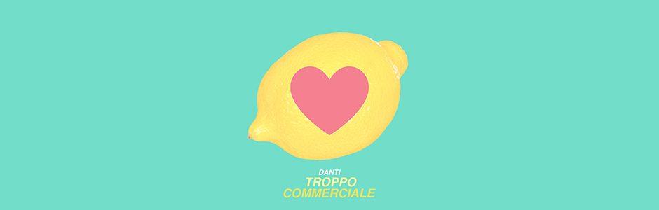 """Tanti limoni nell'estate di Danti con """"Troppo Commerciale"""""""