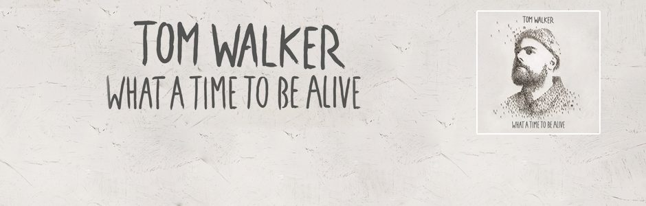 What A Time To Be Alive, l'album di debutto di Tom Walker