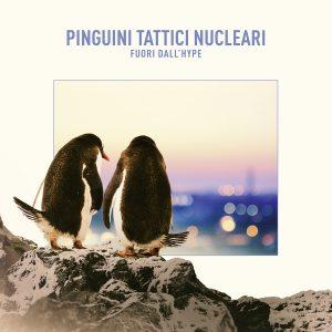 Pinguini Tattici Nucleari – Fuori dall'Hype