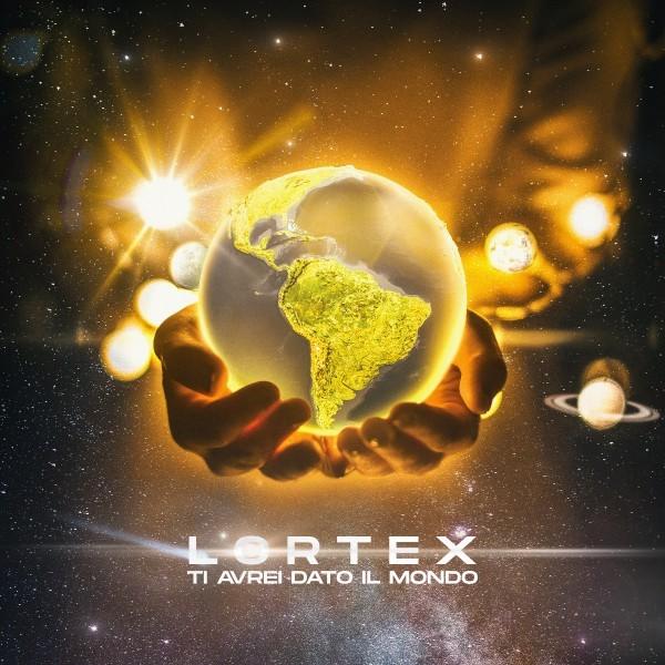"""LORTEX """"TI AVREI DATO IL MONDO"""" Il nuovo singolo disponibile da venerdì 8 maggio"""