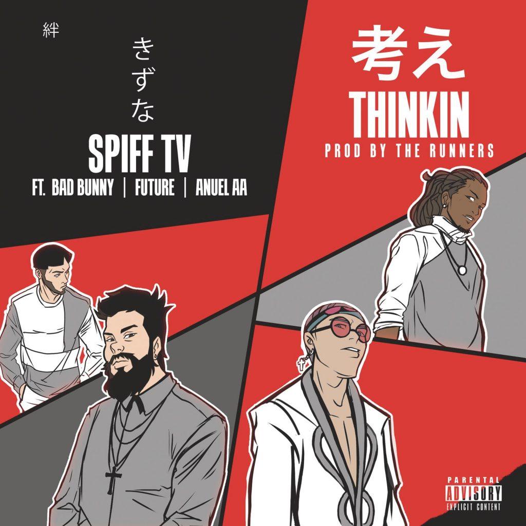 """SPIFF TV  lanza """"THINKIN""""  feat. Bad Bunny, Anuel AA y Future,  tema que formará parte de  su próximo álbum  THE UNION"""