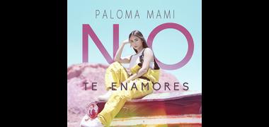 PalomaMami_NoTeEnamores