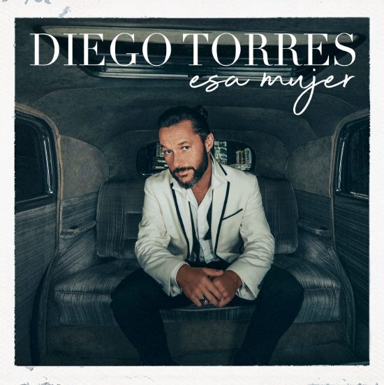 """DIEGO TORRES lanza su sencillo y vídeo """"ESA MUJER"""""""