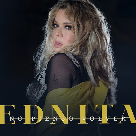 """EDNITA NAZARIO La Diva De Puerto Rico lanza su nuevo sencillo y video """"NO PIENSO VOLVER"""""""