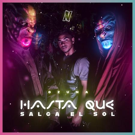 """OZUNA estrena mundialmente su nuevo sencillo y video """"HASTA QUE SALGA EL SOL""""    como avance de su nuevo álbum NIBIRU"""