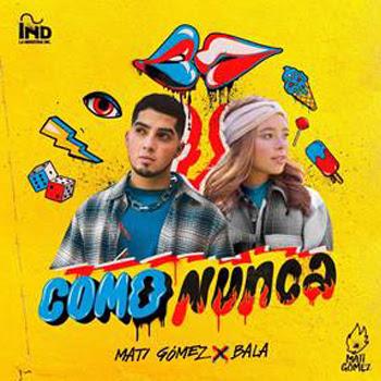 """MATI GÓMEZ celebra el lanzamiento de su nuevo sencillo """"COMO NUNCA"""" junto a BALA"""