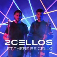 "2CELLOS – Pre-Save/Pre-Add New Album ""Let There Be Cello"" 