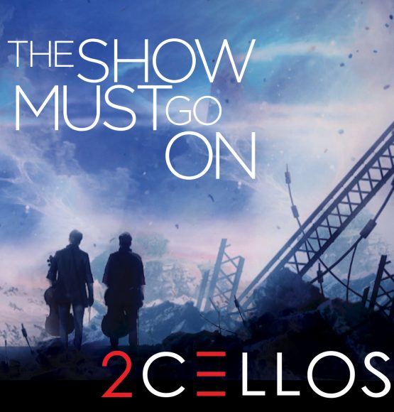 "2CELLOS RELEASE NEW MUSIC VIDEO FOR ""THE SHOW MUST GO ON"""