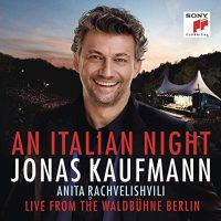 NEW VIDEO + MUSIC: Jonas Kaufmann 'An Italian Night – Live from the Waldbühne Berlin' Featuring Anita Rachvelishvili | An unforgettable evening celebrating Italian music