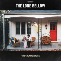 "THE LONE BELLOW ANNOUNCE WALK INTO A STORM – OUT SEPTEMBER 15TH UNVEIL FIRST SINGLE ""TIME'S ALWAYS LEAVING"" US TOUR ANNOUNCED TODAY!"
