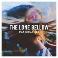 "THE LONE BELLOW WALK INTO A STORM –  OUT SEPTEMBER 15TH NOW AVAILABLE FOR PRE-ORDER  DEBUT SINGLE, ""TIME'S ALWAYS LEAVING""  #1 MOST ADDED AT TRIPLE A RADIO"