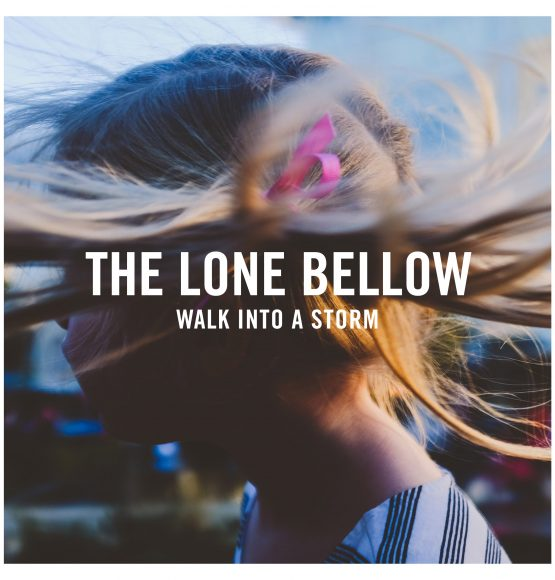 THE LONE BELLOW RELEASE WALK INTO A STORM