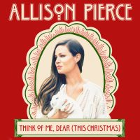 "ALLISON PIERCE RELEASES NEW HOLIDAY SONG ""THINK OF ME, DEAR (THIS CHRISTMAS)"" 