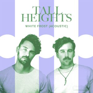 "Hear Tall Heights New Song ""White Frost (Acoustic)"""