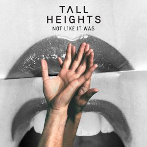 "Tall Heights Reflect On The Past And Look To The Future In New Single ""Not Like It Was"" 
