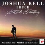 SCOTTISH FANTASY:  JOSHUA BELL & THE ACADEMY OF ST MARTIN IN THE FIELDS