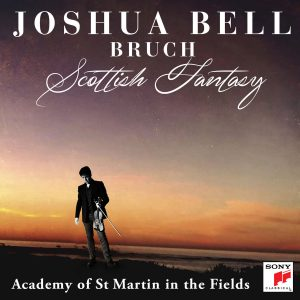 Now Available – Scottish Fantasy: Joshua Bell & The Academy of St Martin in the Fields