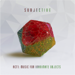 Subjective Act 1: Music For Inanimate Objects
