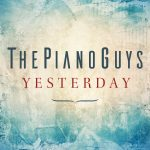 The Piano Guys Release New Rendition of The Beatles Legendary Hit 'Yesterday'