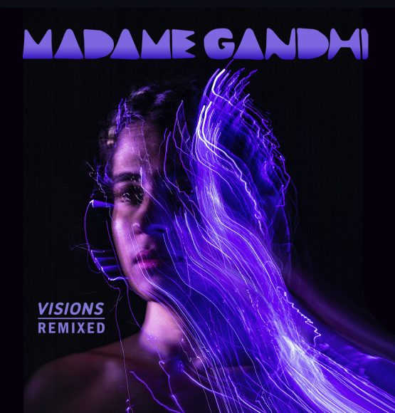 MADAME GANDHI RELEASES VISIONS REMIXED