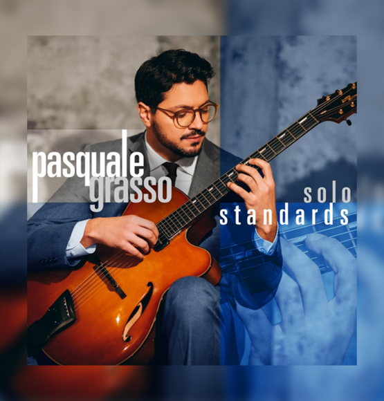 PASQUALE GRASSO PRESENTS EXPANDED EDITION OF EP SOLO STANDARDS VOL. 1