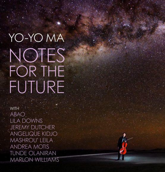 """Yo-Yo Ma releases album """"NOTES FOR THE FUTURE"""""""