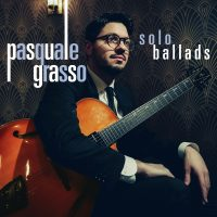 "Guitar Virtuoso Pasquale Grasso Set to Release Solo Ballads, the First Installment of a New Three-Part Series. Stream the First Track ""When I Fall In Love"" Image"