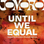 "JOMORO RELEASE NEW SINGLE ""UNTIL WE EQUAL (FEAT. BRANDON MARKELL HOLMES)"" Image"