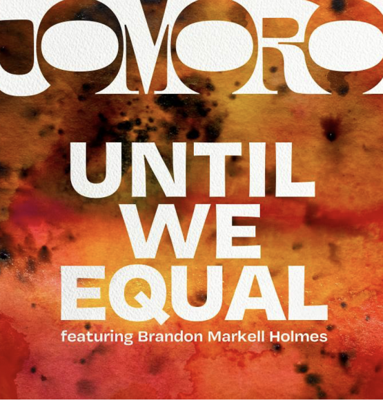 "JOMORO RELEASE NEW SINGLE ""UNTIL WE EQUAL"""