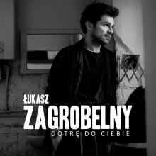 """Łukasz Zagrobelny – """"Dotrę do Ciebie"""""""