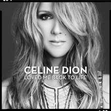 "Celine Dion – ""Loved Me Back To Life"""