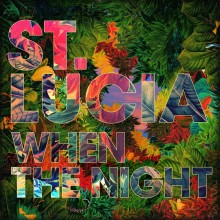 "St. Lucia – ""When The Night"""