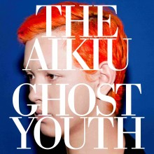 "The Aikiu – ""Ghost Youth"""