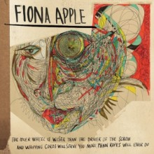 """Fiona Apple – """"The Idler Wheel Is Wiser Than The Driver Of The Screw, And Whipping Cords Will Serve You More Than Ropes Will Ever Do"""""""