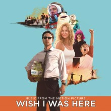 """Soundtrack – """"Wish I Was Here – Music From The Motion Picture"""""""