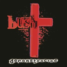 "Bush – ""Deconstructed"""