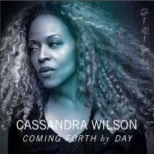 "Cassandra Wilson – ""Coming Forth by Day"""