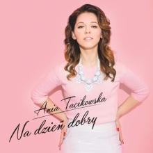 """Ania Tacikowska prezentuje debiutancki singiel """"Na Dzień Dobry"""". Posłuchaj koniecznie!"""