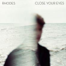 RHODES ogłasza premierę płyty i udostępnia nowy singiel 'Close Your Eyes'!