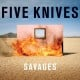 "Five Knives – ""Savages"""