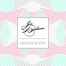 "Julio Bashmore – ""Knockin' Boots"""