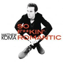 """Prawdziwy romantyk – Matthew Koma debiutuje singlem 'So F**king Romantic""""!"""