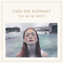 "Cage The Elephant – ""Tell Me I'm Pretty"""