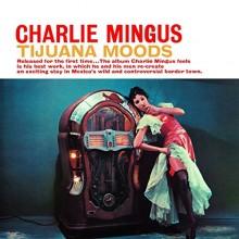 "Charles Mingus – ""Tijuana Moods"""