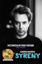 """ŻAR NAD WISŁĄ! Muzyka Jean-Michel Jarre'a uświetni pokaz """"Warszawskich Syren"""" Multimedialnego Parku Fontann w Warszawie!"""