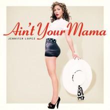 """JENNIFER LOPEZ – premiera najnowszego singla """"Ain't Your Mama""""!"""