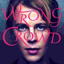 "Tom Odell – ""Wrong Crowd"""